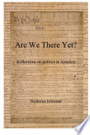 Are We There Yet Reflections On Politics In America book