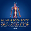 Human Body Book Introduction To The Circulatory System Children S Anatomy Physiology Edition
