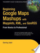 Beginning Google Maps Mashups with Mapplets  KML  and GeoRSS