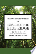 Guard of the Blue Ridge Holler  A novel of true fiction