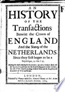An history of the transactions betwixt the crown of England and the States of the Netherlands  since they began to be a republique  to this day  etc   By W  W   Book PDF