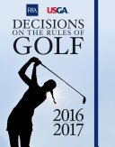 Decisions On The Rules Of Golf : fact is that every year golf's governing...