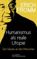 Humanismus als reale Utopie. Der Glaube an den Menschen