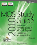 MOS 2010 Study Guide for Microsoft Word Expert, Excel Expert, Access, and SharePoint Exams