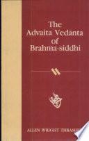 The Advaita Ved  nta of Brahma siddhi