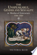 The Unspeakable  Gender and Sexuality in Medieval Literature  1000 1400