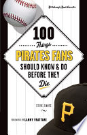 100 Things Pirates Fans Should Know   Do Before They Die