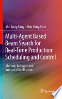 Multi Agent Based Beam Search for Real Time Production Scheduling and Control