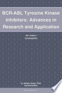 BCR ABL Tyrosine Kinase Inhibitors  Advances in Research and Application  2011 Edition