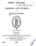 First Truths Or Lessons And Hymns For Christian Children New Edition
