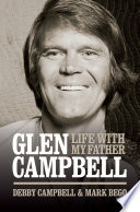 Burning Bridges: Life With My Father Glen Campbell His Devoted Daughter From Her Heart And From