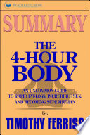 Summary Of The 4 Hour Body An Uncommon Guide To Rapid Fat Loss Incredible Sex And Becoming Superhuman By Timothy Ferriss