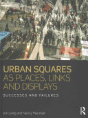 Urban squares as places, links and displays : successes and failures