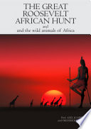 The Great Roosevelt African Hunt And Wild Animals Of Africa