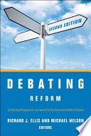Debating Reform  Conflicting Perspectives on How to Fix the American Political System  2nd Edition