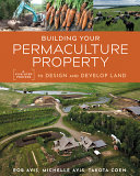Building Your Permaculture Property  A Five Step Process to Design and Develop Land Book PDF