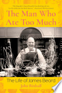 Book The Man Who Ate Too Much  The Life of James Beard