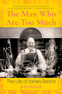 The Man Who Ate Too Much: The Life of James Beard Book