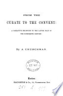 From the curate to the convent  by a churchman