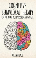 Cognitive Behavioral Therapy: CBT for Anxiety, Depression and Anger