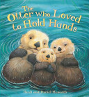 The Otter Who Loved to Hold Hands by Heidi Howarth