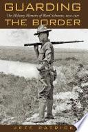 Guarding the Border: the Military Memoirs of Ward Schrantz, 19121917