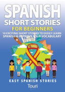 Spanish Short Stories For Beginners 10 Exciting Short Stories To Easily Learn Spanish Improve Your Vocabulary