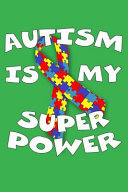 Autism Is My Super Power Autism Awareness Gift Notebook Journal For Teachers Parents And People With Autism Or Aspergers V2 Perfect For Use As