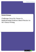 Challenges Faced by Nurses in Implementing Evidence Based Practice in the Clinical Setting