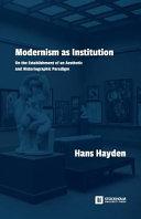 Modernism as Institution Discursive Perception Of Art Modernism As An