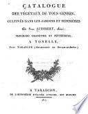 Catalogue des végétaux de tous genres cultivés dans les jardins et pépinières du Sieur Audibert, ainé, à Tonelle près Tarascon, département des Bouches-du-Rhone