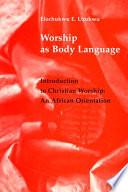 Ebook Worship as Body Language Epub E. Elochukwu Uzukwu Apps Read Mobile