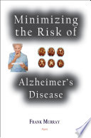 Minimizing The Risk Of Alzheimer's Disease : the increase, and may soon overwhelm our...