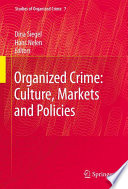 Organized Crime: Culture, Markets and Policies