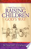 A Single Parent S Guide To Raising Children God S Way
