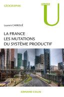 La France : Les Mutations Des Systèmes Productifs par Laurent Carroué