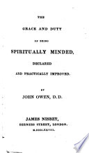 The Grace Duty Of Being Spiritually Minded Declared Practically Improved