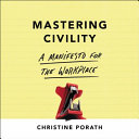 Mastering Civility Shows Why It Pays To Be Civil And