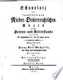 Schauplatz des landsässigen nieder-oesterreichischen Adels vom Herren- und Ritterstande von dem XI.Jahrhundert an,bis auf jetzige Zeiten