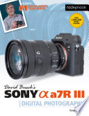 David Busch s Sony Alpha a7R III Guide to Digital Photography