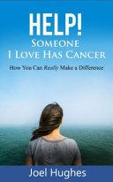 Help Someone I Love Has Cancer