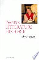 Dansk litteraturs historie  1870 1920