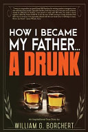 How I Became My Father the Drunk