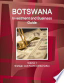 Botswana Investment and Business Guide Volume 1 Strategic and Practical Information
