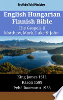 English Hungarian Finnish Bible The Gospels Ii Matthew Mark Luke John