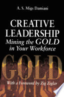 Creative Leadership Mining the Gold in Your Work Force Book PDF