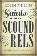 Saints And Scoundrels From King Herod To Solzhenitsyn : ...