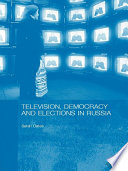 Television  Democracy and Elections in Russia