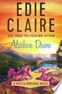 Alaskan Dawn  Pacific Horizons  Book One