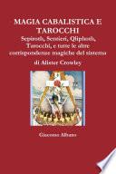 MAGIA CABALISTICA E TAROCCHI Sepiroth  Sentieri  Qliphoth  Tarocchi  e tutte le altre corrispondenze magiche del sistema di Alister Crowley